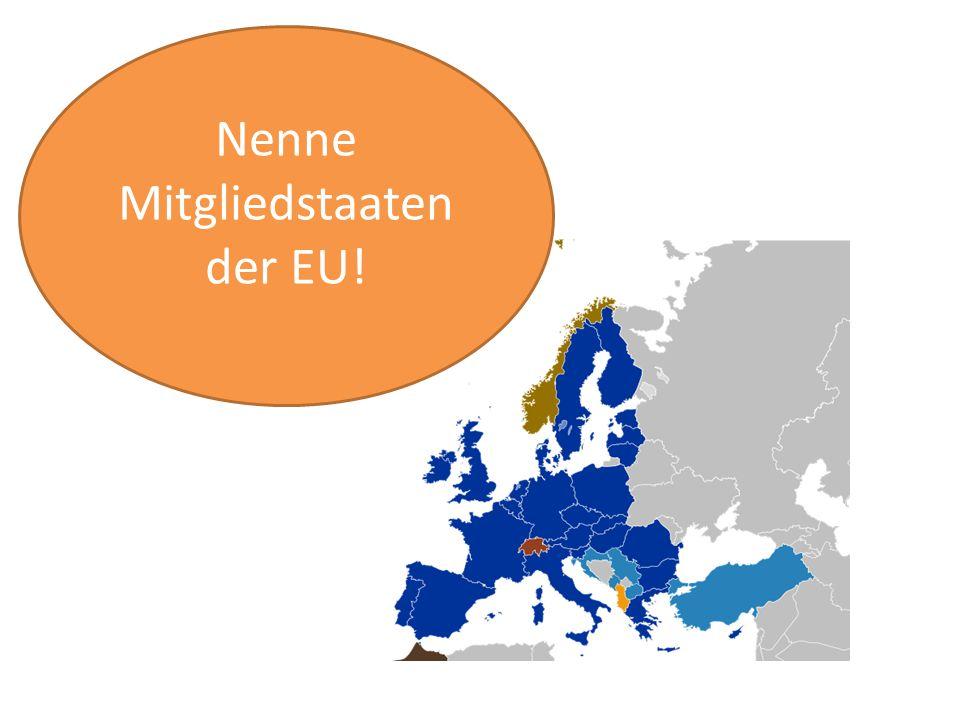 Nenne Mitgliedstaaten der EU!