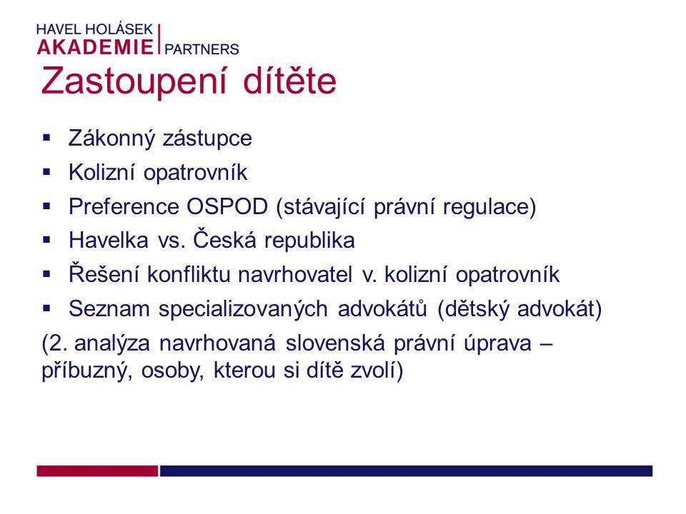 Zastoupení dítěte  Zákonný zástupce  Kolizní opatrovník  Preference OSPOD (stávající právní regulace)  Havelka vs.
