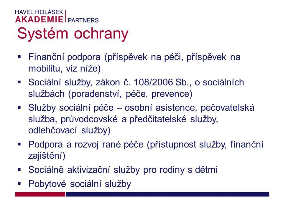 Systém ochrany  Finanční podpora (příspěvek na péči, příspěvek na mobilitu, viz níže)  Sociální služby, zákon č.