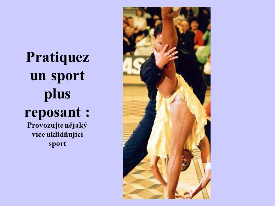 Pratiquez un sport plus reposant : Provozujte nějaký více uklidňující sport