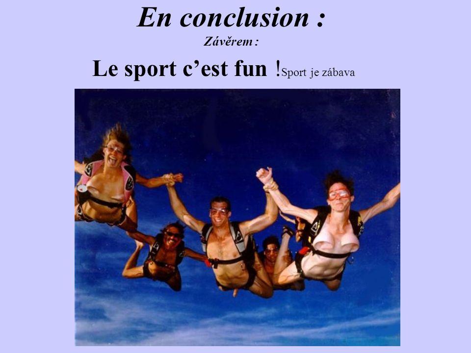 En conclusion : Závěrem : Le sport c'est fun ! Sport je zábava
