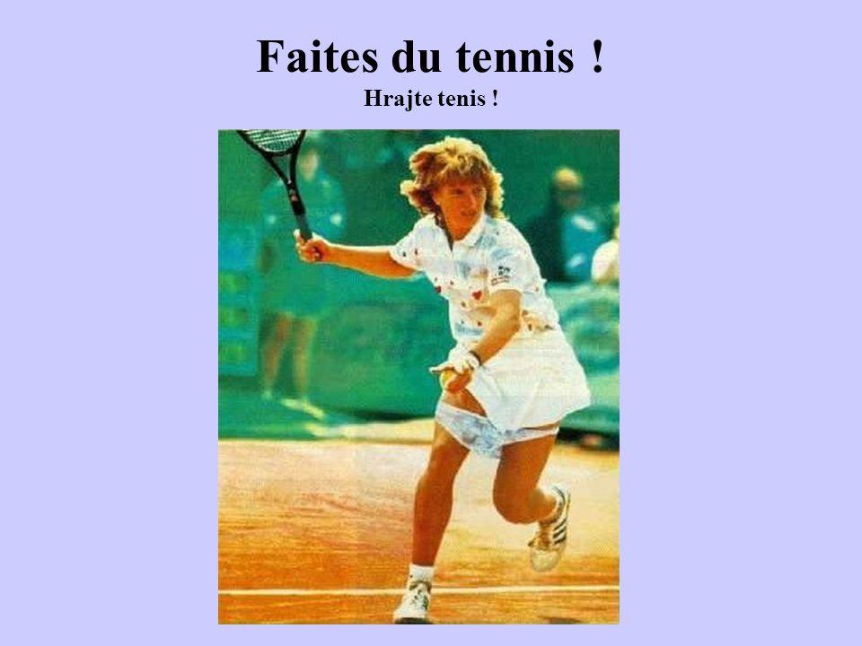 Faites du tennis ! Hrajte tenis !