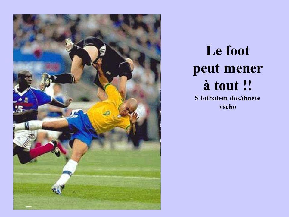 Le foot peut mener à tout !! S fotbalem dosáhnete všeho