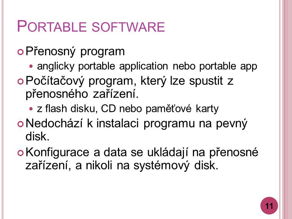 P ORTABLE SOFTWARE Přenosný program anglicky portable application nebo portable app Počítačový program, který lze spustit z přenosného zařízení.