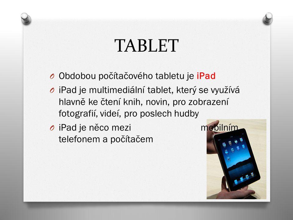 TABLET O Obdobou počítačového tabletu je iPad O iPad je multimediální tablet, který se využívá hlavně ke čtení knih, novin, pro zobrazení fotografií,