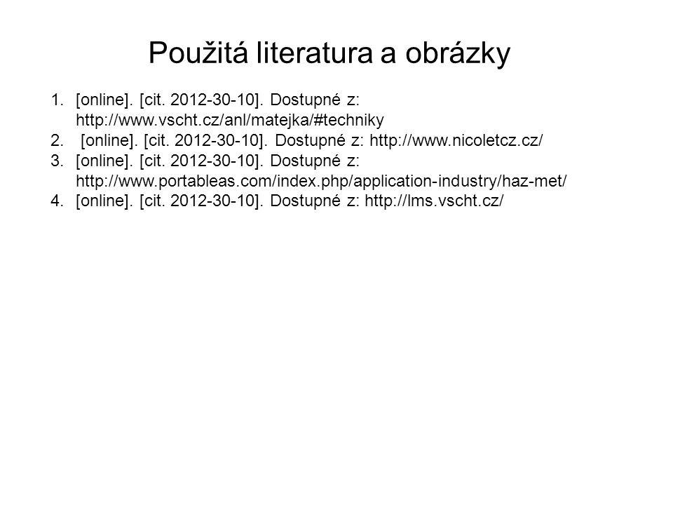 Použitá literatura a obrázky 1.[online]. [cit. 2012-30-10]. Dostupné z: http://www.vscht.cz/anl/matejka/#techniky 2. [online]. [cit. 2012-30-10]. Dost