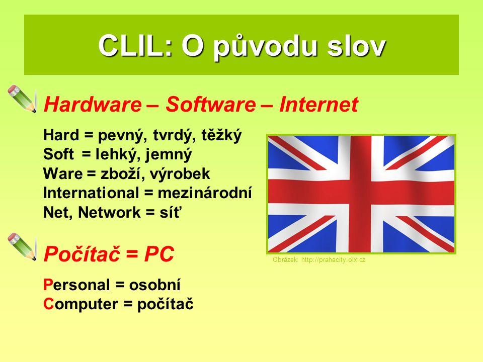 CLIL: O původu slov Hardware – Software – Internet Hard = pevný, tvrdý, těžký Soft = lehký, jemný Ware = zboží, výrobek International = mezinárodní Ne