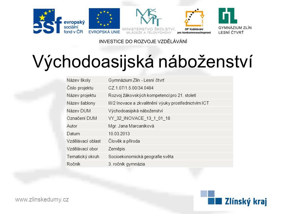 Východoasijská náboženství www.zlinskedumy.cz Název školyGymnázium Zlín - Lesní čtvrť Číslo projektuCZ.1.07/1.5.00/34.0484 Název projektuRozvoj žákovských kompetencí pro 21.