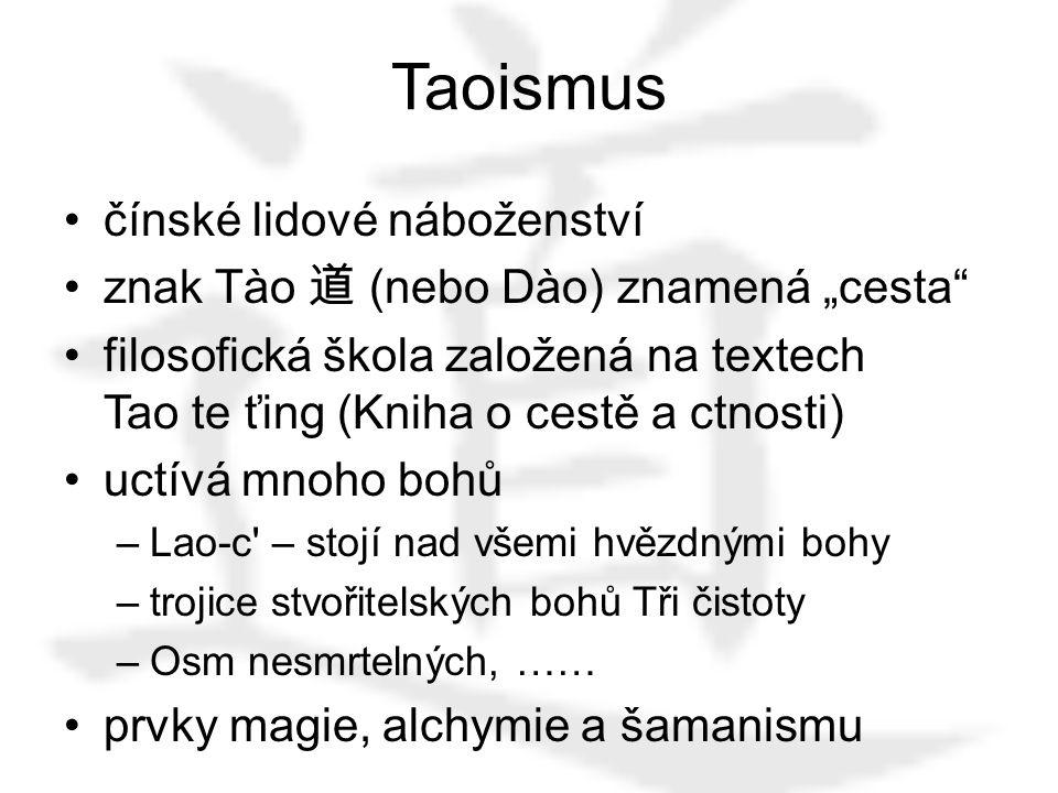 """Taoismus čínské lidové náboženství znak Tào 道 (nebo Dào) znamená """"cesta filosofická škola založená na textech Tao te ťing (Kniha o cestě a ctnosti) uctívá mnoho bohů –Lao-c – stojí nad všemi hvězdnými bohy –trojice stvořitelských bohů Tři čistoty –Osm nesmrtelných, …… prvky magie, alchymie a šamanismu"""
