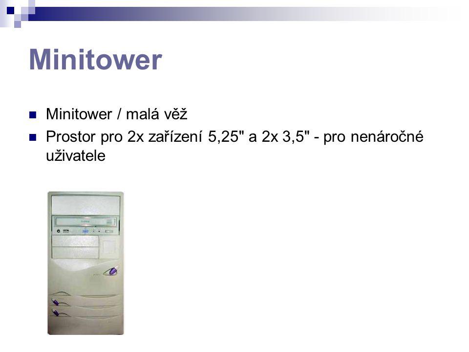 Minitower Minitower / malá věž Prostor pro 2x zařízení 5,25 a 2x 3,5 - pro nenáročné uživatele
