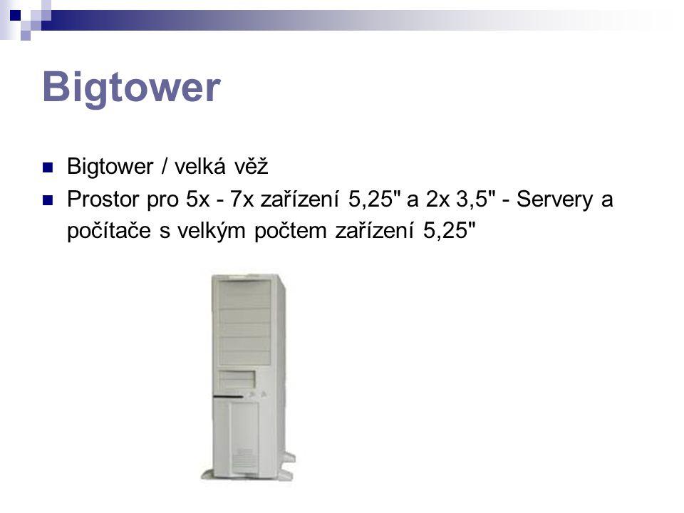 Bigtower Bigtower / velká věž Prostor pro 5x - 7x zařízení 5,25 a 2x 3,5 - Servery a počítače s velkým počtem zařízení 5,25