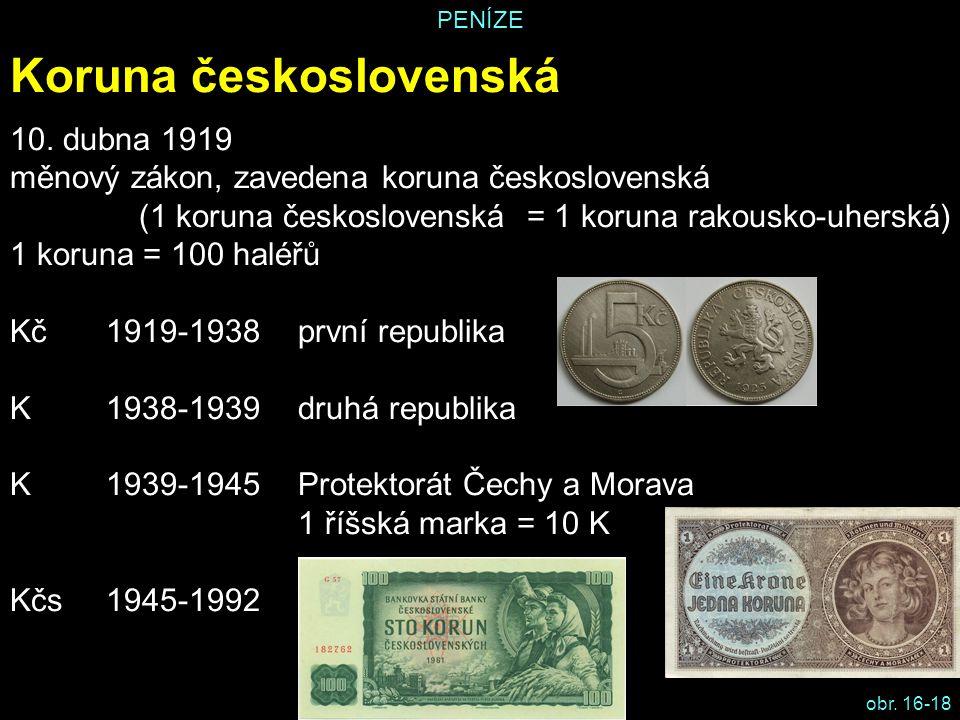 PENÍZE Koruna československá 10. dubna 1919 měnový zákon, zavedena koruna československá (1 koruna československá = 1 koruna rakousko-uherská) 1 korun