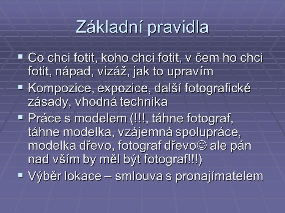 Základní pravidla  Co chci fotit, koho chci fotit, v čem ho chci fotit, nápad, vizáž, jak to upravím  Kompozice, expozice, další fotografické zásady, vhodná technika  Práce s modelem (!!!, táhne fotograf, táhne modelka, vzájemná spolupráce, modelka dřevo, fotograf dřevo ale pán nad vším by měl být fotograf!!!)  Výběr lokace – smlouva s pronajímatelem