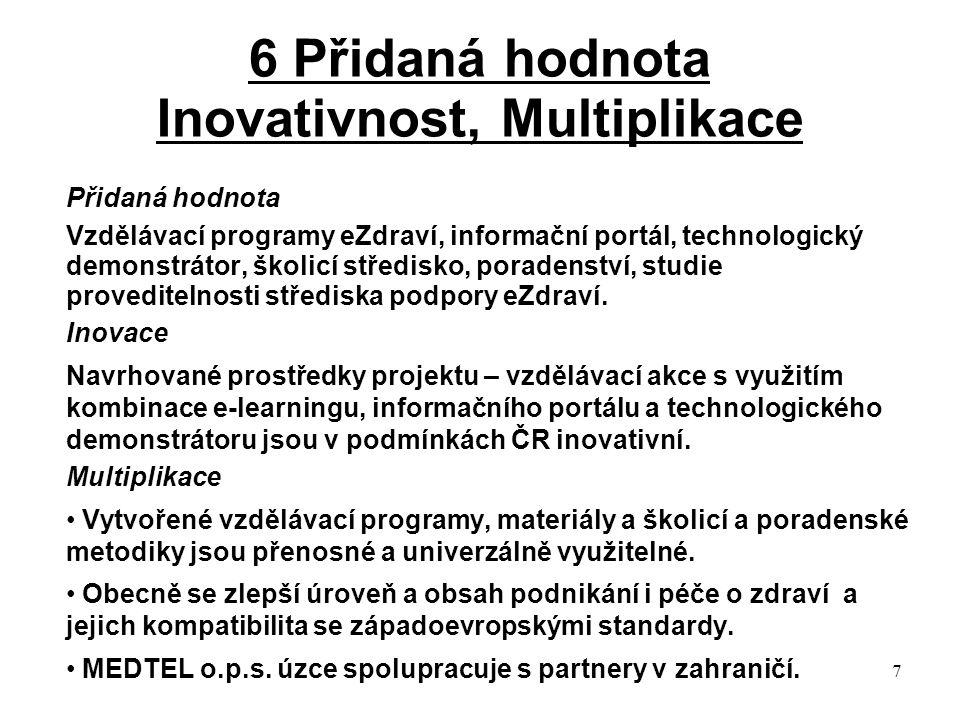 7 6 Přidaná hodnota Inovativnost, Multiplikace Přidaná hodnota Vzdělávací programy eZdraví, informační portál, technologický demonstrátor, školicí středisko, poradenství, studie proveditelnosti střediska podpory eZdraví.