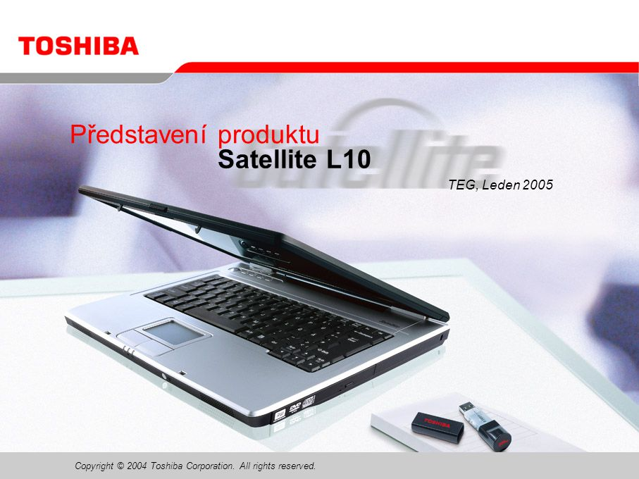 Copyright © 2004 Toshiba Corporation. All rights reserved. Představení produktu Satellite L10 TEG, Leden 2005