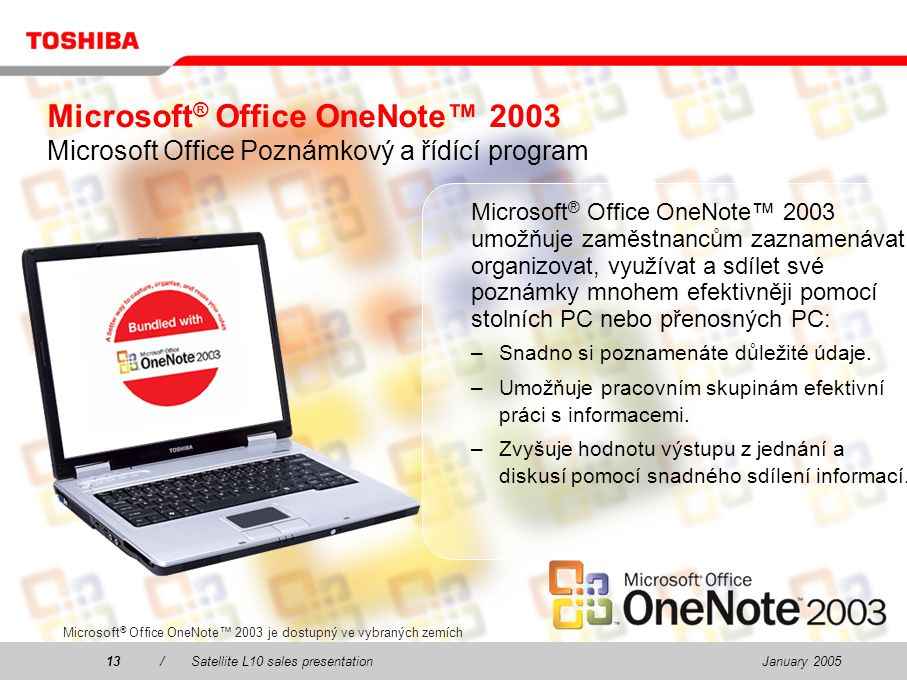January 200513/Satellite L10 sales presentation13 Microsoft ® Office OneNote™ 2003 Microsoft Office Poznámkový a řídící program Microsoft ® Office One