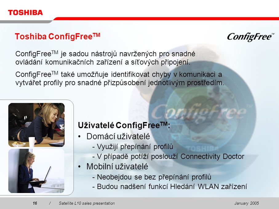January 200516/Satellite L10 sales presentation16 Toshiba ConfigFree TM ConfigFree TM je sadou nástrojů navržených pro snadné ovládání komunikačních z