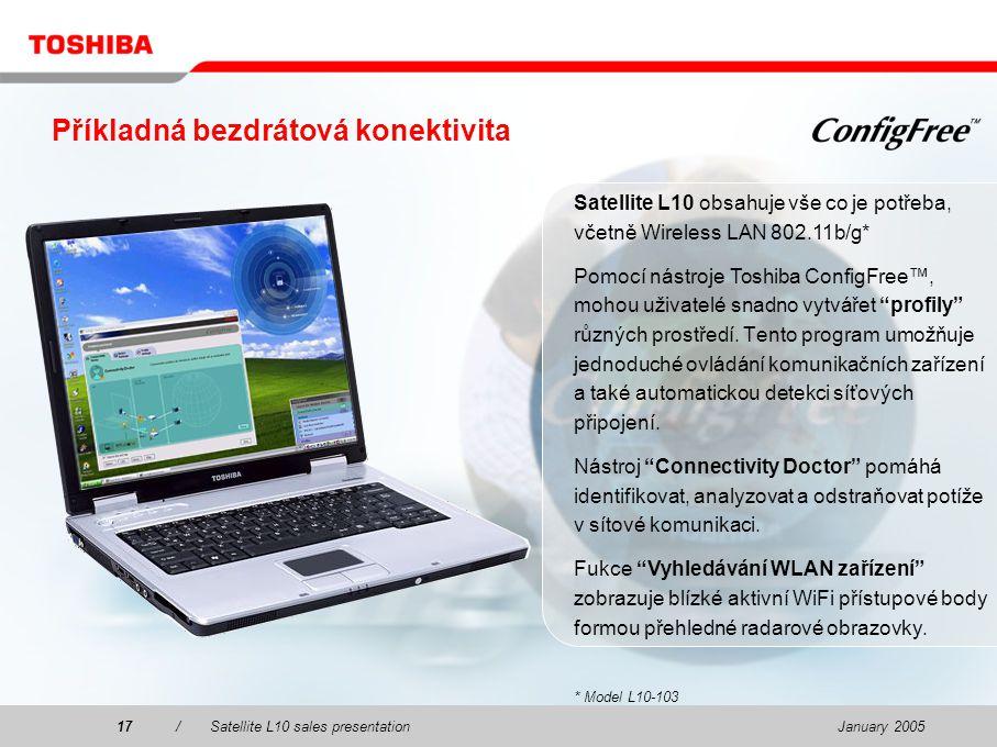 January 200517/Satellite L10 sales presentation17 Satellite L10 obsahuje vše co je potřeba, včetně Wireless LAN 802.11b/g* Pomocí nástroje Toshiba ConfigFree™, mohou uživatelé snadno vytvářet profily různých prostředí.