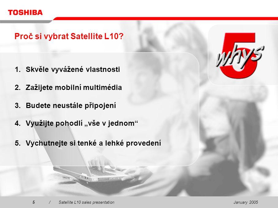 January 20055/Satellite L10 sales presentation5 Proč si vybrat Satellite L10.