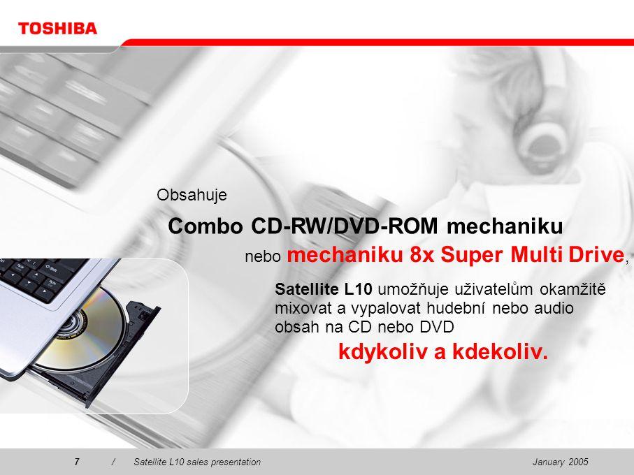 January 20057/Satellite L10 sales presentation7 Satellite L10 umožňuje uživatelům okamžitě mixovat a vypalovat hudební nebo audio obsah na CD nebo DVD kdykoliv a kdekoliv.