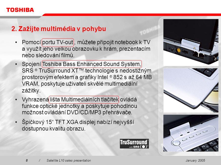 January 20058/Satellite L10 sales presentation8 Pomocí portu TV-out, můžete připojit notebook k TV a využít jeho velkou obrazovku k hrám, prezentacím nebo sledování filmů.