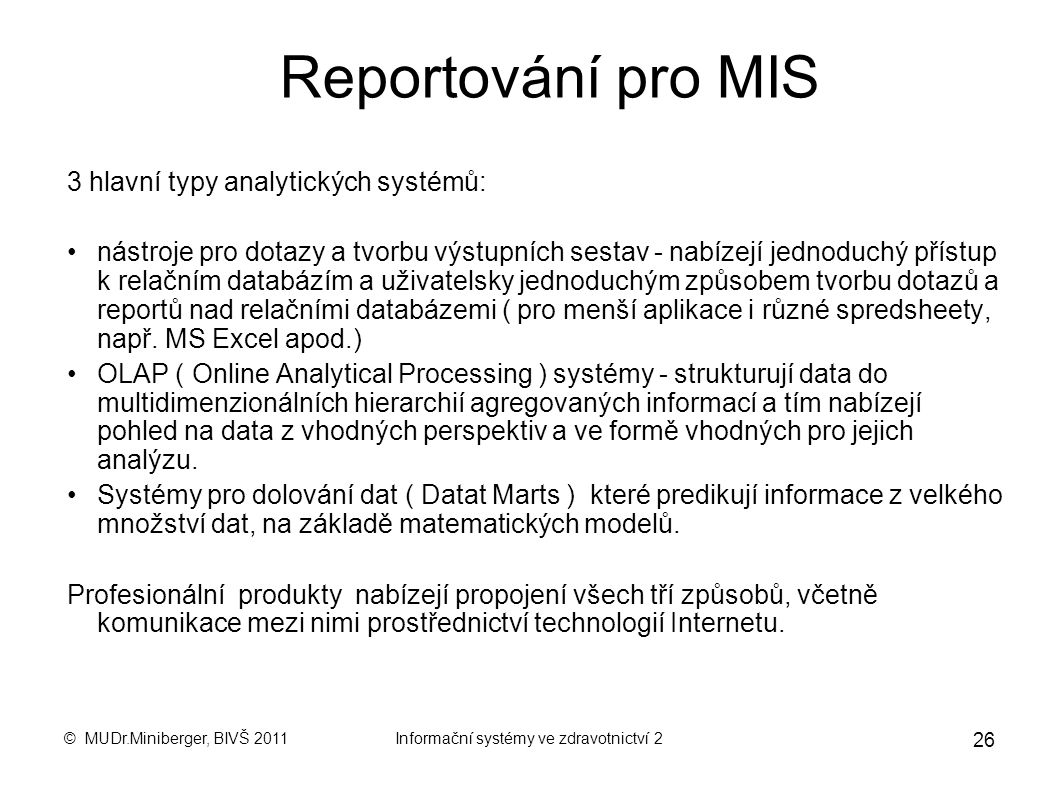© MUDr.Miniberger, BIVŠ 2011Informační systémy ve zdravotnictví 2 25 Analýzy WHAT-IF, GOAL-SEEK, a pod. Hierarchie IS TOP management Střední managemen