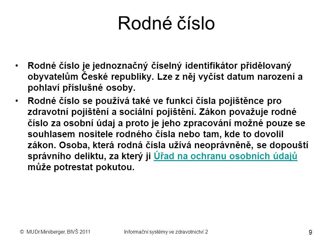© MUDr.Miniberger, BIVŠ 2011Informační systémy ve zdravotnictví 2 9 Rodné číslo Rodné číslo je jednoznačný číselný identifikátor přidělovaný obyvatelům České republiky.