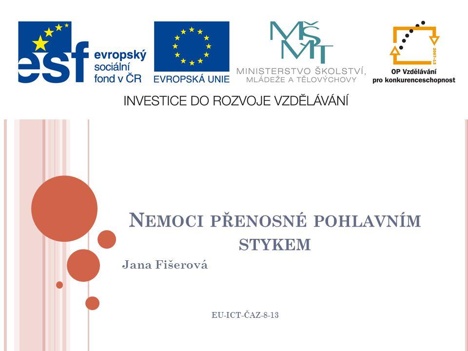 N EMOCI PŘENOSNÉ POHLAVNÍM STYKEM Jana Fišerová EU-ICT-ČAZ-8-13