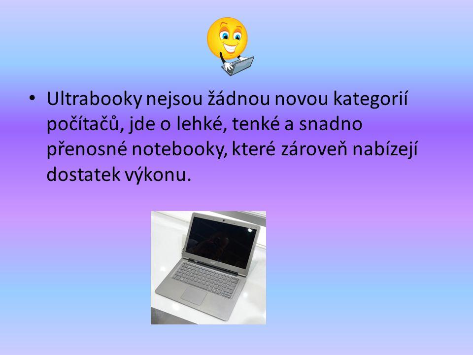 Ultrabooky nejsou žádnou novou kategorií počítačů, jde o lehké, tenké a snadno přenosné notebooky, které zároveň nabízejí dostatek výkonu.