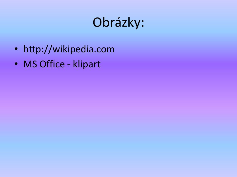 Obrázky: http://wikipedia.com MS Office - klipart