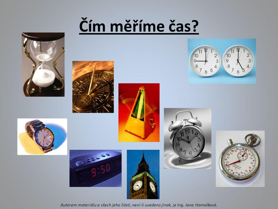 Čím měříme čas? Autorem materiálu a všech jeho částí, není-li uvedeno jinak, je Ing. Jana Homolková.