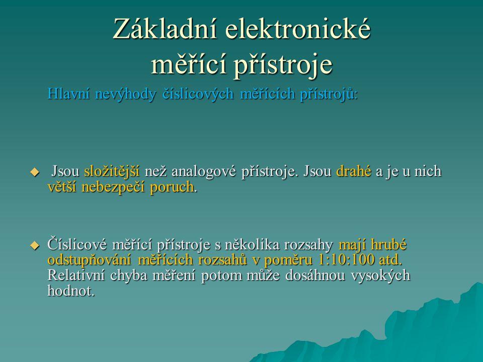 Základní elektronické měřící přístroje Hlavní nevýhody číslicových měřících přístrojů:  Jsou složitější než analogové přístroje. Jsou drahé a je u ni