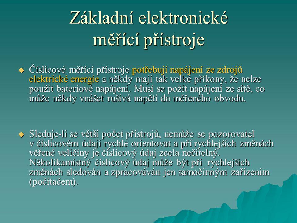 Základní elektronické měřící přístroje  Číslicové měřící přístroje potřebují napájení ze zdrojů elektrické energie a někdy mají tak velké příkony, že