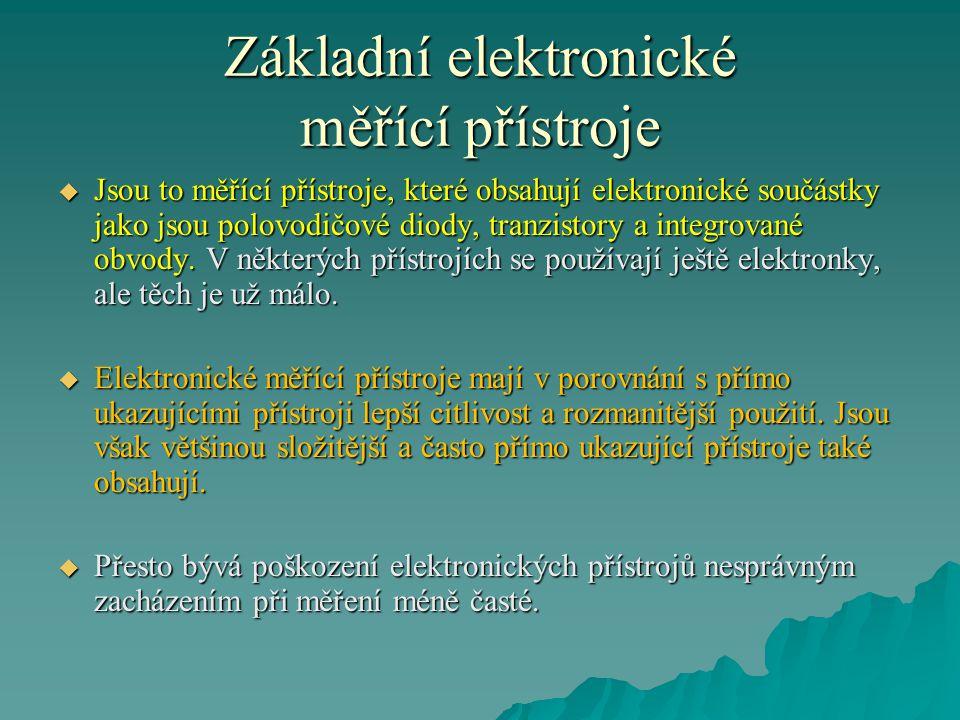  Jsou to měřící přístroje, které obsahují elektronické součástky jako jsou polovodičové diody, tranzistory a integrované obvody. V některých přístroj