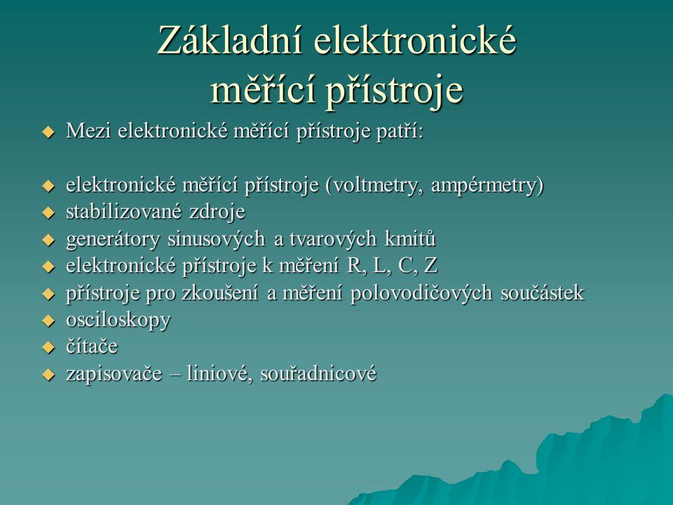 Základní elektronické měřící přístroje  Mezi elektronické měřící přístroje patří:  elektronické měřící přístroje (voltmetry, ampérmetry)  stabilizo