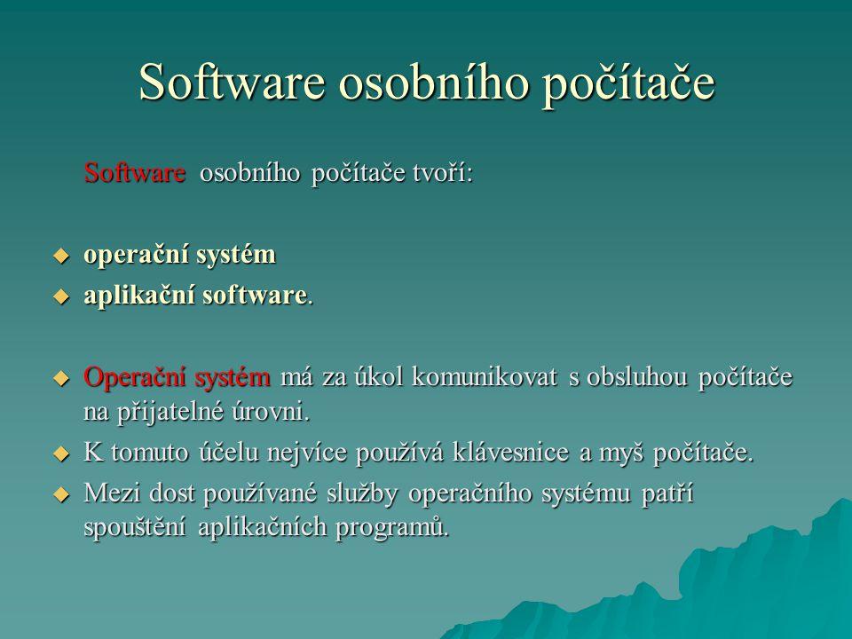Software osobního počítače Software osobního počítače tvoří:  operační systém  aplikační software.  Operační systém má za úkol komunikovat s obsluh