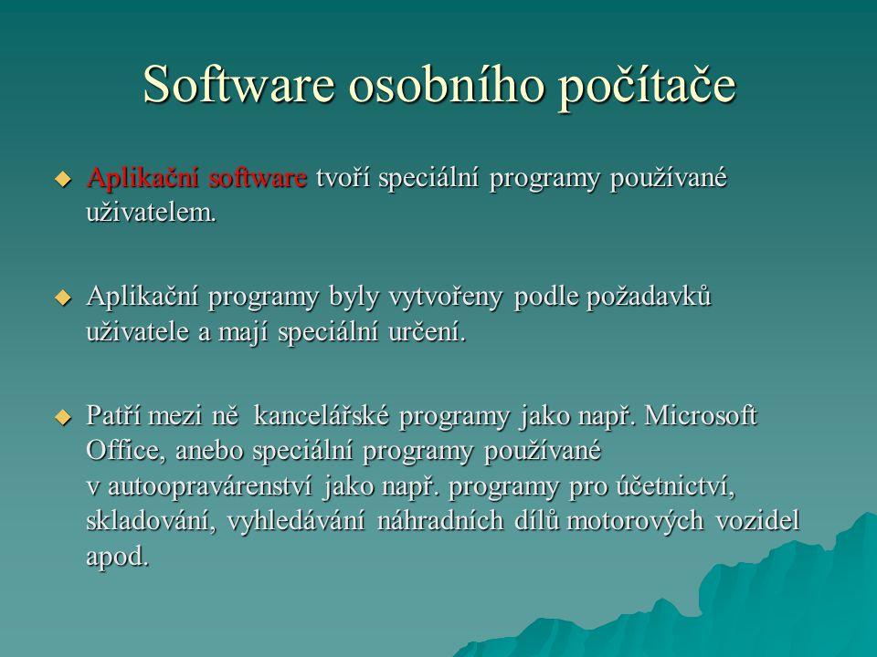 Software osobního počítače  Aplikační software tvoří speciální programy používané uživatelem.  Aplikační programy byly vytvořeny podle požadavků uži