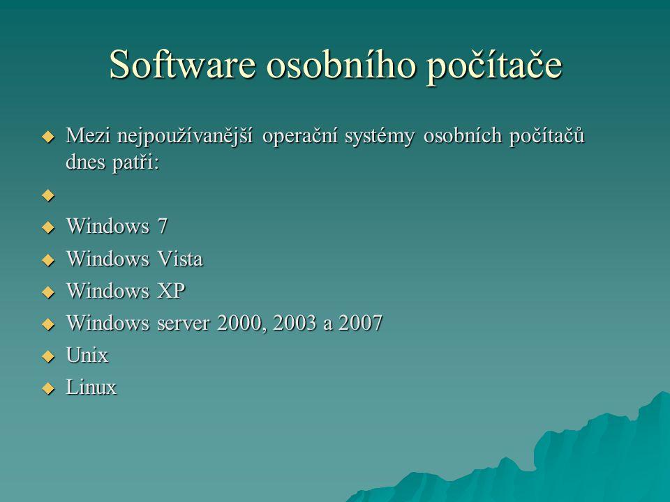 Software osobního počítače  Mezi nejpoužívanější operační systémy osobních počítačů dnes patři:   Windows 7  Windows Vista  Windows XP  Windows