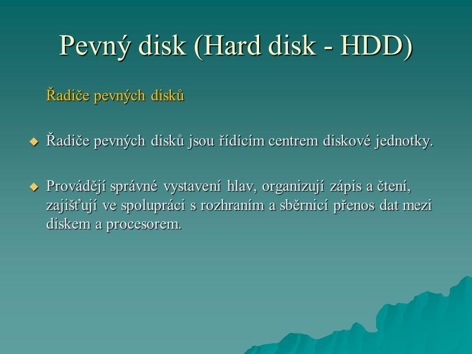 Pevný disk (Hard disk - HDD) Řadiče pevných disků  Řadiče pevných disků jsou řídícím centrem diskové jednotky.  Provádějí správné vystavení hlav, or