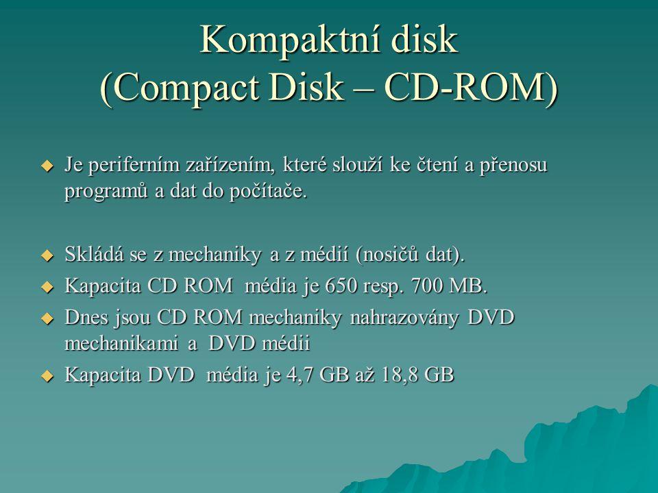 Kompaktní disk (Compact Disk – CD-ROM)  Je periferním zařízením, které slouží ke čtení a přenosu programů a dat do počítače.  Skládá se z mechaniky