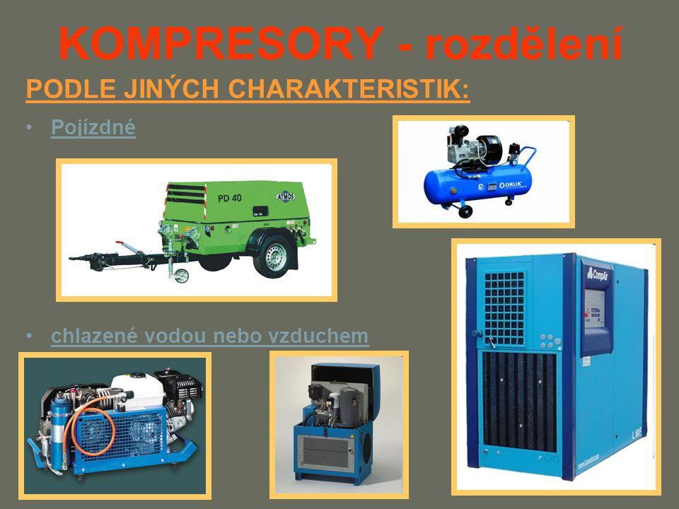 KOMPRESORY - rozdělení Pojízdné chlazené vodou nebo vzduchem PODLE JINÝCH CHARAKTERISTIK: