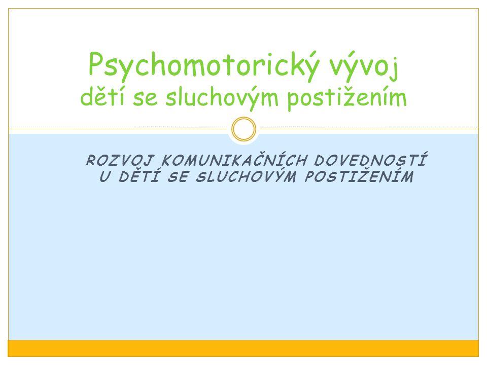Cíl psychomotorických cvičení: rozvoj pohybových dovedností spolu s: - rozvojem řeči - rozvojem sluchového vnímání - rozvojem odezírání Prostřednictvím psychomotorických cvičení dochází k: získávání elementárních pohybových dovedností, zvyšování fyzické zdatnosti, získávání sociálních zkušeností, trénování pozorností, atd.