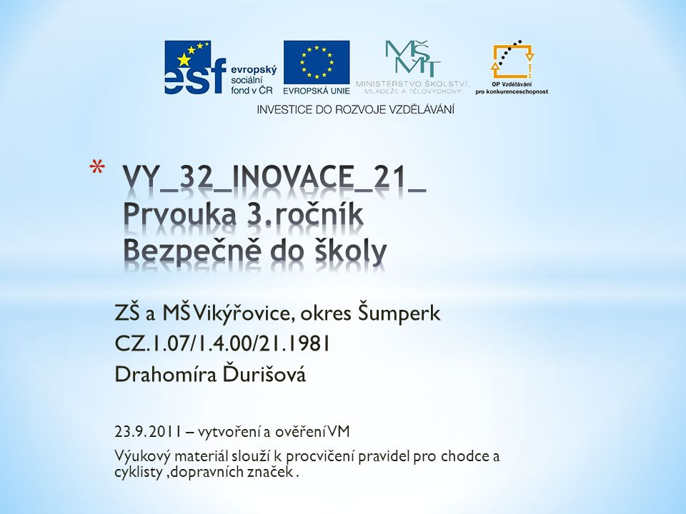 ZŠ a MŠ Vikýřovice, okres Šumperk CZ.1.07/1.4.00/21.1981 Drahomíra Ďurišová 23.9. 2011 – vytvoření a ověření VM Výukový materiál slouží k procvičení p