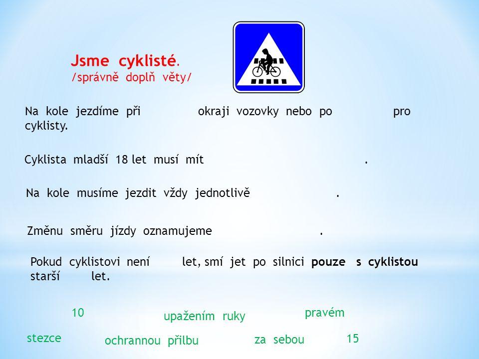 Jsme cyklisté. /správně doplň věty/ Na kole jezdíme při okraji vozovky nebo po pro cyklisty.