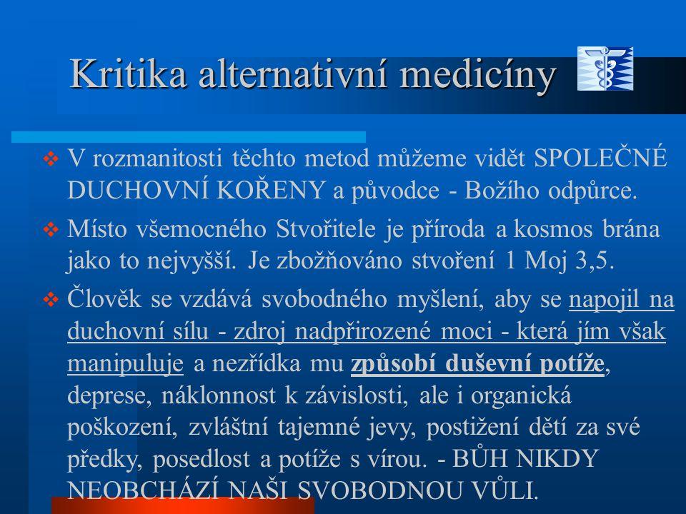 Kritika alternativní medicíny Kritika alternativní medicíny  V rozmanitosti těchto metod můžeme vidět SPOLEČNÉ DUCHOVNÍ KOŘENY a původce - Božího odp