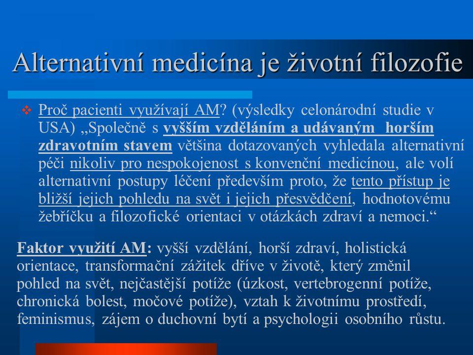 Alternativní medicína je životní filozofie Alternativní medicína je životní filozofie  Proč pacienti využívají AM? (výsledky celonárodní studie v USA
