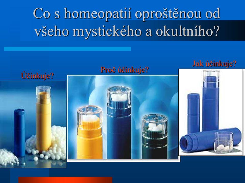 Co s homeopatií oproštěnou od všeho mystického a okultního? Účinkuje? Proč účinkuje? Jak účinkuje?