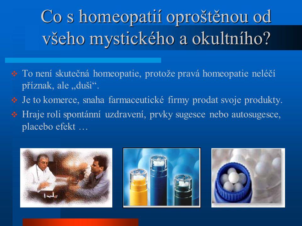 """Co s homeopatií oproštěnou od všeho mystického a okultního?  To není skutečná homeopatie, protože pravá homeopatie neléčí příznak, ale """"duši"""".  Je t"""