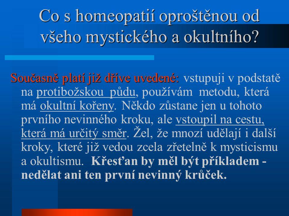 Co s homeopatií oproštěnou od všeho mystického a okultního? Současně platí již dříve uvedené: Současně platí již dříve uvedené: vstupuji v podstatě na