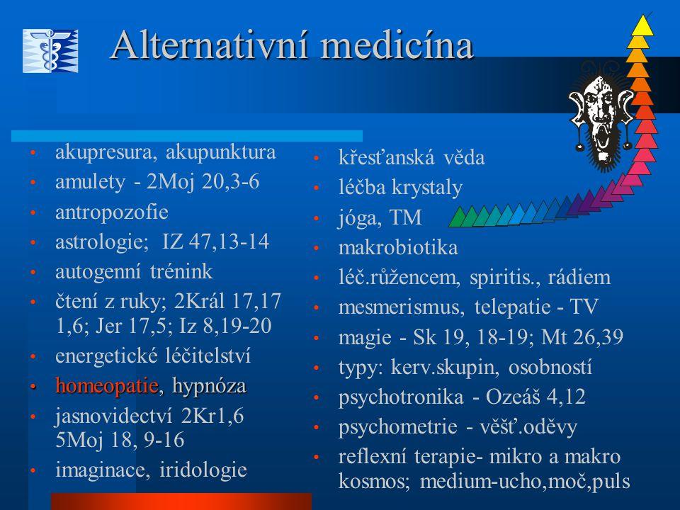 Alternativní medicína akupresura, akupunktura amulety - 2Moj 20,3-6 antropozofie astrologie; IZ 47,13-14 autogenní trénink čtení z ruky; 2Král 17,17 1